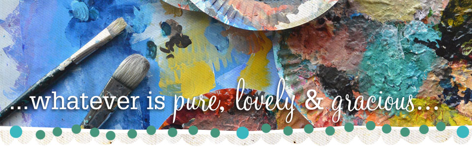 Whatever is pure, lovely, gracious
